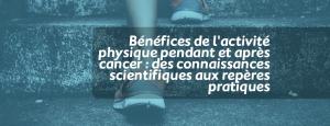 Bénéfices de l'activité physique pendant et après cancer : des connaissances scientifiques aux repères pratiques