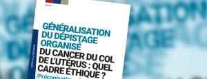 Généralisation du dépistage du cancer du col de l'utérus : quel cadre éthique ?