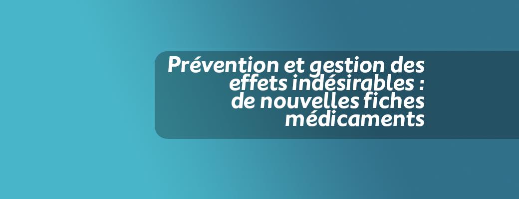 Prévention et gestion des effets indésirables : de nouvelles fiches médicaments
