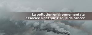 La pollution environnementale associée à un net sur-risque de cancer