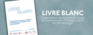LIVRE BLANC : L'organisation de la prise en charge des patients sous thérapies orales en hématologie