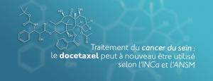 Traitement du cancer du sein : le docetaxel peut à nouveau être utilisé selon l'INCa et l'ANSM