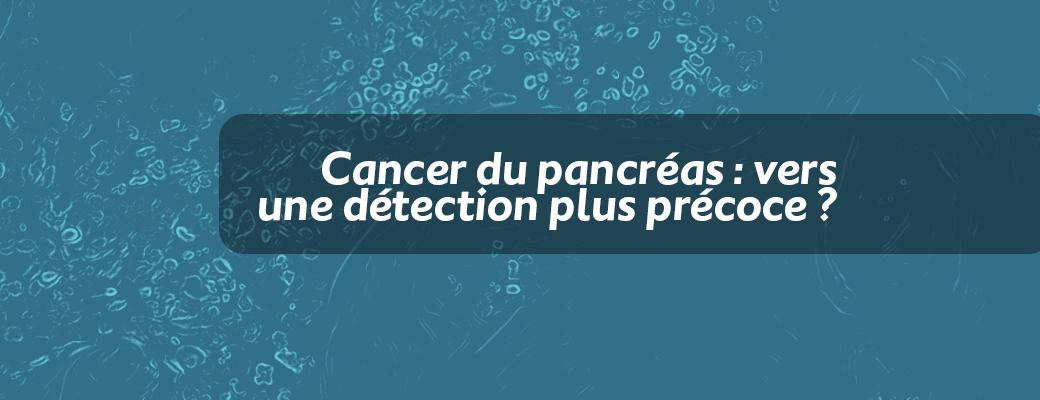 Cancer du pancréas : vers une détection plus précoce ?