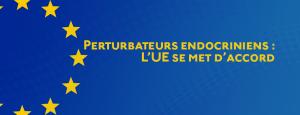 Pertubateurs endocriniens : l'UE se met d'accord