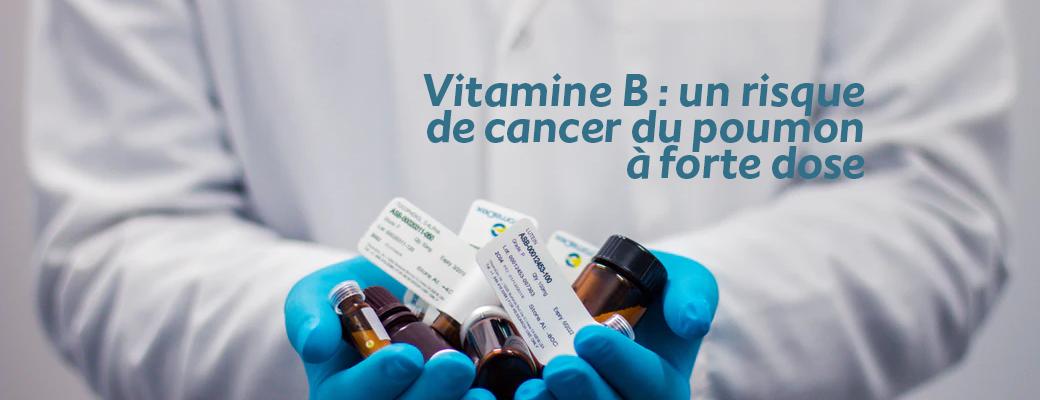 Vitamine B : un risque de cancer du poumon à forte dose