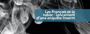 Les Français et le tabac : lancement d'une enquête Inserm