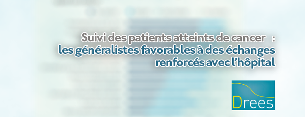 Suivi des patients atteints de cancer: les généralistes favorables à des échanges renforcés avec l'hôpital