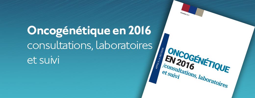 Oncogénétique en 2016 – consultations, laboratoires et suivi