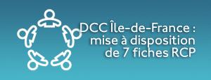 DCC Île-de-France : mise à disposition de 7 fiches RCP
