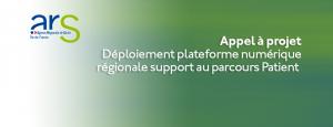 Appel à projet ARS : Déploiement plateforme numérique régionale support au parcours Patient