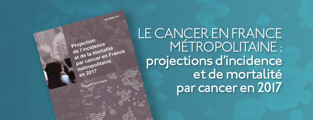Le cancer en France métropolitaine : projections d'incidence et de mortalité par cancer en 2017