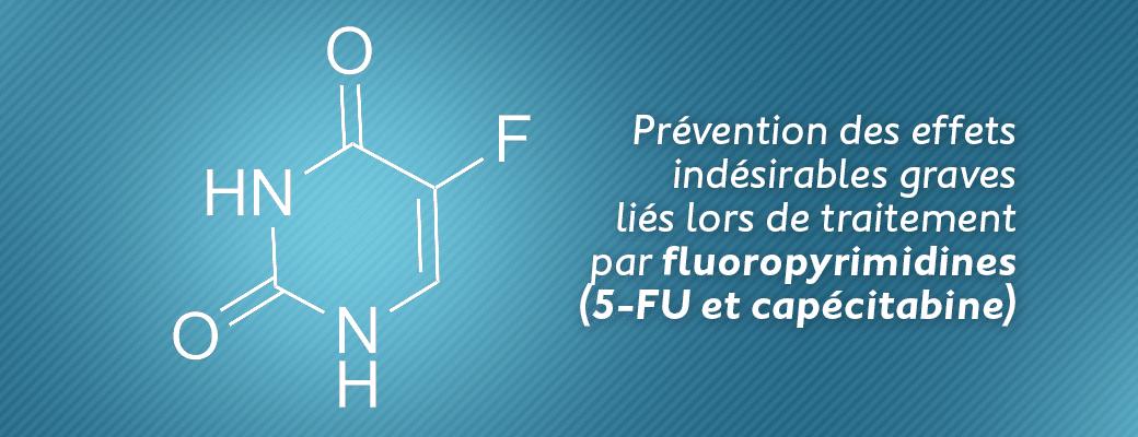 Prévention des effets indésirables graves liés lors de traitement par fluoropyrimidines (5-FU et capécitabine)