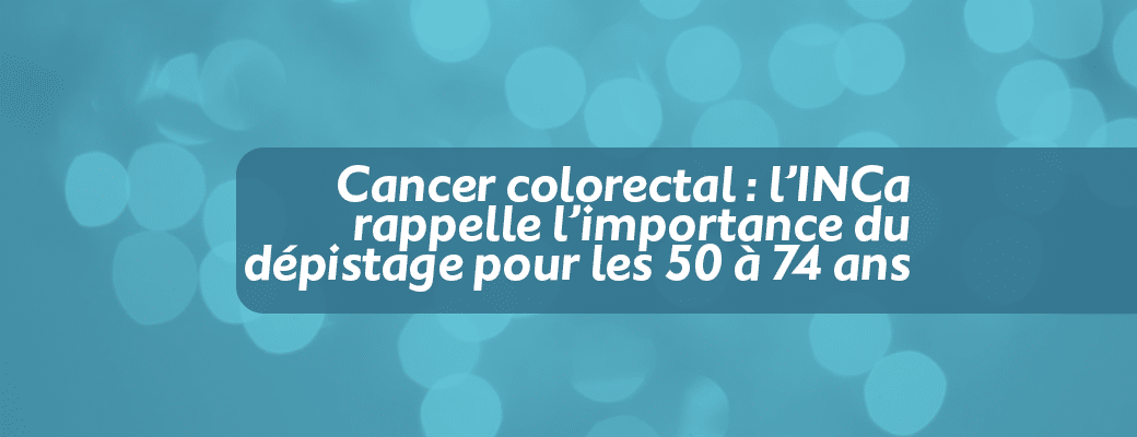 Cancer colorectal : l'INCa rappelle l'importance du dépistage pour les 50 à 74 ans