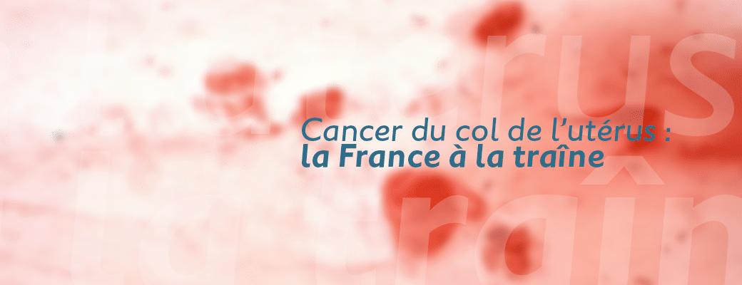 Cancer du col de l'utérus : la France à la traîne