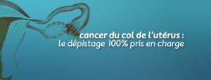 Cancer du col de l'utérus : le dépistage 100% pris en charge