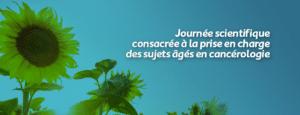 Journée scientifique consacrée à la prise en charge des sujets âgés en cancérologie