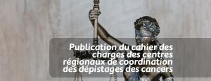 Publication du cahier des charges des centres régionaux de coordination des dépistages des cancers