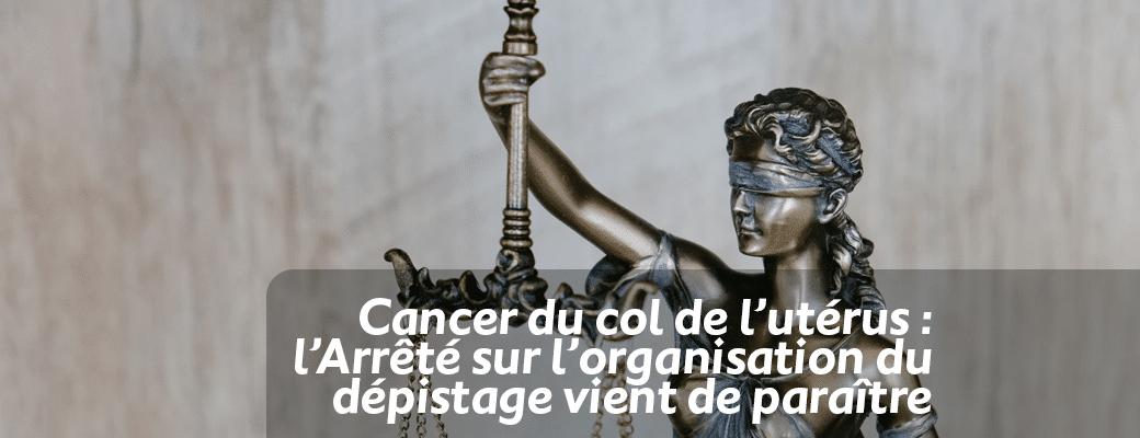 Cancer du col de l'utérus : l'Arrêté sur l'organisation du dépistage vient de paraître