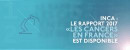"""INCa : Le rapport 2017 """"Les cancers en France"""" est disponible"""