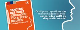 Outil pour la pratique des médecins généralistes : cancers des VADS du diagnostic au suivi