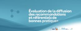Évaluation de la diffusion des recommandations et référentiels de bonnes pratiques