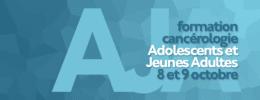 formation cancérologie Adolescents et Jeunes Adultes - 8 et 9 octobre