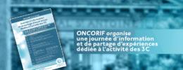 ONCORIF organise une journée d'information et de partage d'expériences dédiée à l'activité des 3C