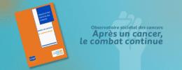 Observatoire sociétal des cancers : Après un cancer, le combat continue