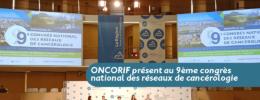 ONCORIF présent au 9ème congrès national des réseaux de cancérologie