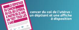 Cancer du col de l'utérus : un dépliant et une affiche à disposition
