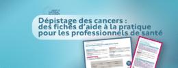 Dépistage des cancers : des fiches d'aide à la pratique pour les professionnels de santé