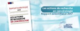 Les actions de recherche en cancérologie - Rapport scientifique 2017