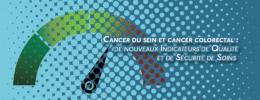 Cancer du sein et cancer colorectal : de nouveaux Indicateurs de Qualité et de Sécurité de Soins