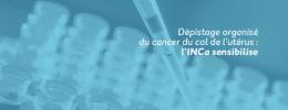 Dépistage organisé du cancer du col de l'utérus : l'INCa sensibilise
