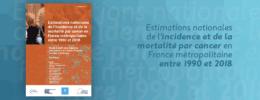 Estimations nationales de l'incidence et de la mortalité par cancer en France métropolitaine entre 1990 et 2018 – synthèse