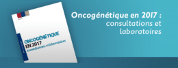 Oncogénétique en 2017 : consultations et laboratoires