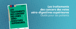 Les traitements des cancers des voies aéro-digestives supérieures - Guide pour les patients