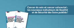 Cancer du sein et cancer colorectal : les nouveaux indicateurs de Qualité et de Sécurité des Soins publiés !