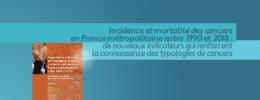 Incidence et mortalité des cancers en France métropolitaine entre 1990 et 2018 : de nouveaux indicateurs qui renforcent la connaissance des typologies de cancers