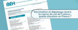 Vaccination et dépistage contre le cancer du col de l'utérus : quelle situation en France ?
