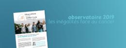observatoire 2019 : les inégalités face au cancer