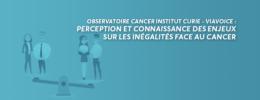 Observatoire Cancer Institut Curie - Viavoice : Perception et connaissance des enjeux sur les inégalités face au cancer