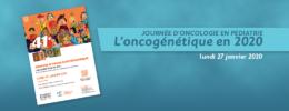 Journée d'oncologie en pédiatrie : l'oncogénétique en 2020