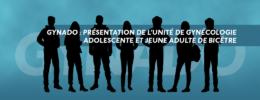GYNADO : présentation de l'Unité de Gynécologie Adolescente et Jeune Adulte de Bicêtre