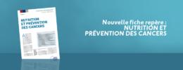 Nouvelle fiche repère : Nutrition et prévention des cancers