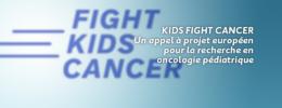 KIDS FIGHT CANCER : Un appel à projet européen pour la recherche en oncologie pédiatrique