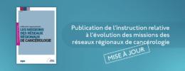 Publication de l'instruction relative à l'évolution des missions des réseaux régionaux de cancérologie