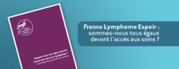 France Lymphome Espoir : sommes-nous tous égaux devant l'accès aux soins ?