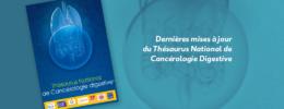 Dernières mises à jour du Thésaurus National de Cancérologie Digestive (TNCD)