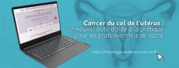Cancer du col de l'utérus : un nouvel outil d'aide à la pratique pour les professionnels de santé